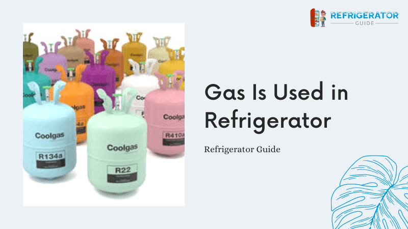 Which Gas Is Used in Refrigerator?